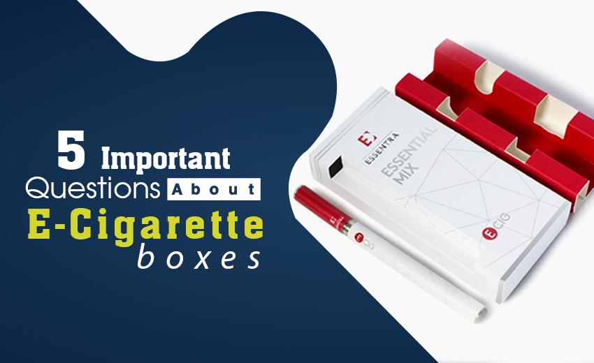5-important-questions-about-e-cigarette-boxes