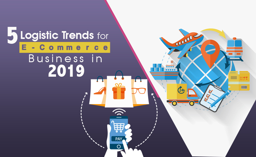 5-logistic-trends-for-e-commerce-business-in-2019