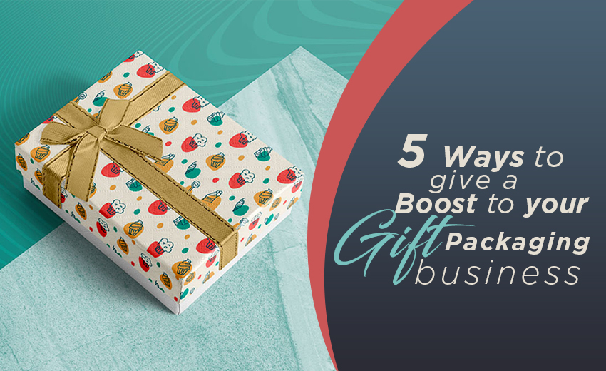 5-ways-to-give-a-boost-to-your-gift-packaging-business