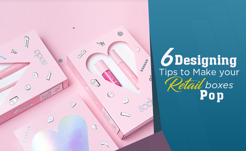 6-designing-tips-to-make-your-retail-boxes-pop