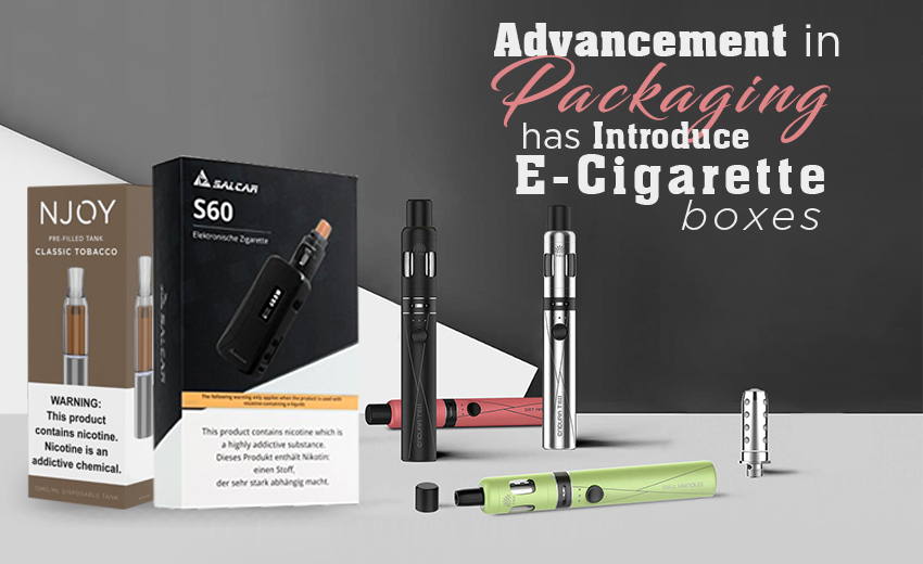 advancement-in-packaging-has-introduced-e-cigarette-boxes