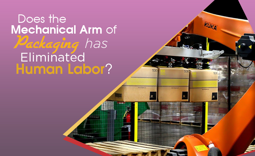 does-the-mechanical-arm-of-packaging-has-eliminated-human-labor