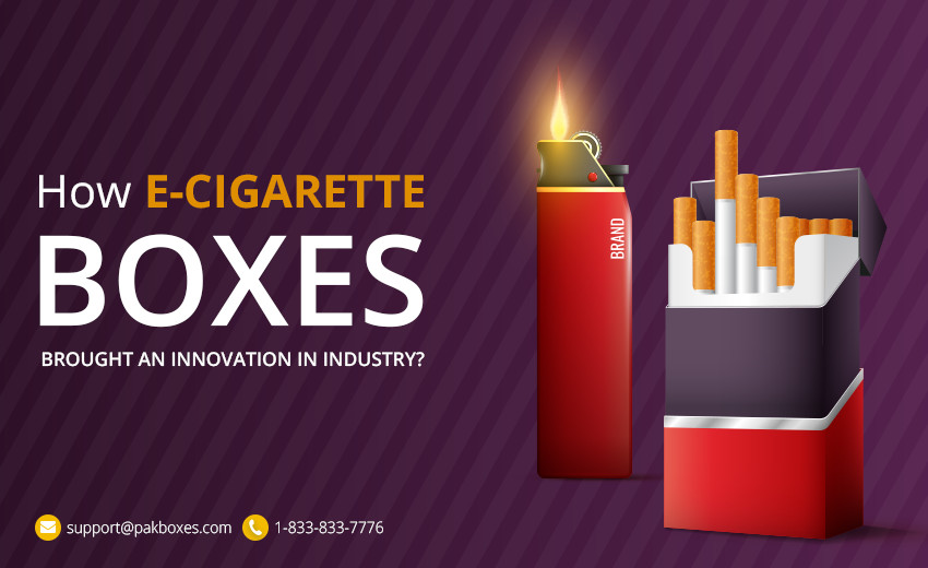 How E-Cigarette Boxes Brought an Innovation in Industry