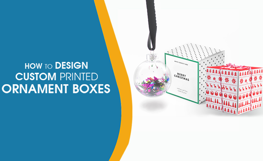 How to Design Custom Printed Ornament Boxes?