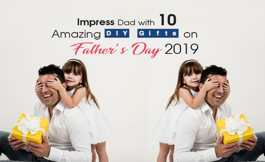impress-dad-with-10-amazing-diy-gifts-on-father-s-day-2019