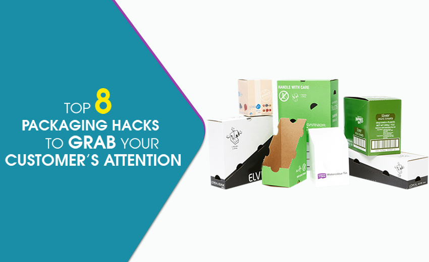 Top 8 Packaging Hacks to Grab your Customer's Attention
