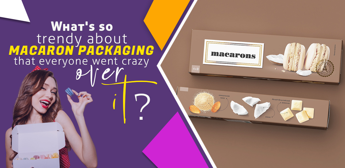 What's so trendy about Macaron Packaging  that eve