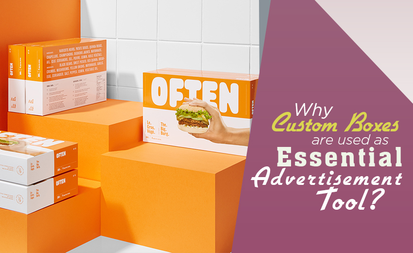 why-are-custom-boxes-used-as-essential-advertisement-tool