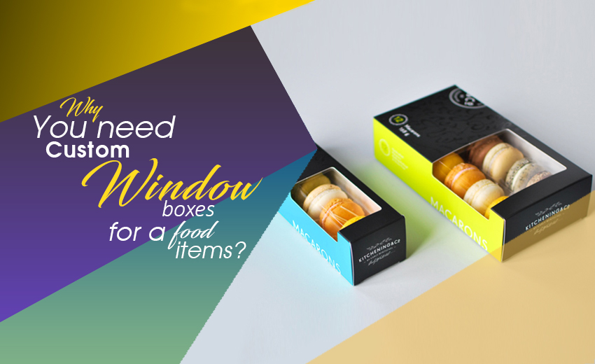 Why you Need Custom Window Boxes for a Food Items