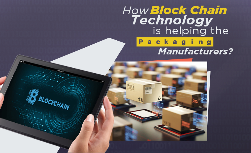 how-block-chain-technology-is-helping-the-packaging-manufacturers