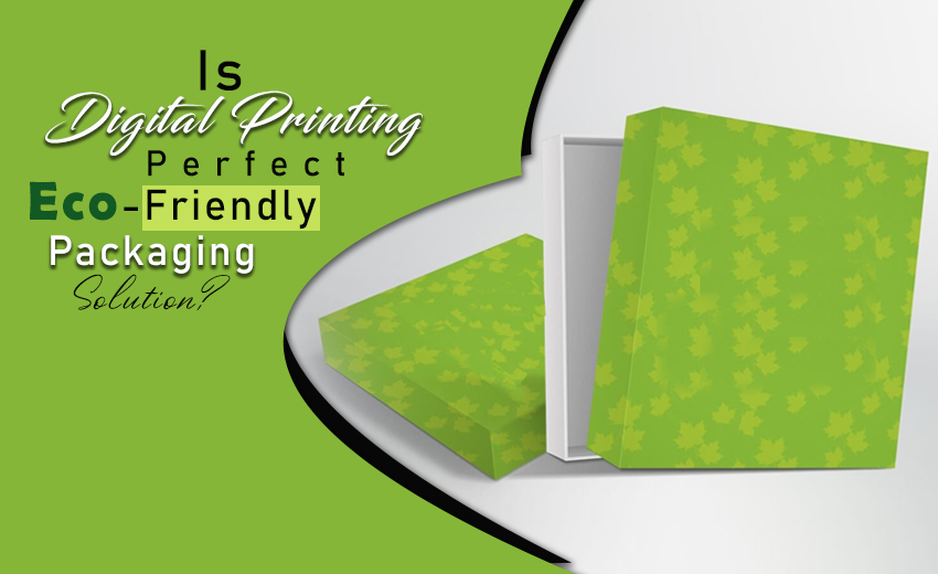 is-digital-printing-perfect-eco-friendly-packaging-solution